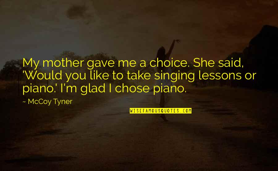 I'm A Mother Quotes By McCoy Tyner: My mother gave me a choice. She said,