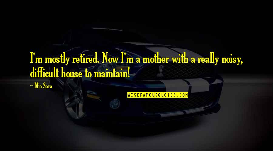 I'm A Mother Quotes By Mia Sara: I'm mostly retired. Now I'm a mother with