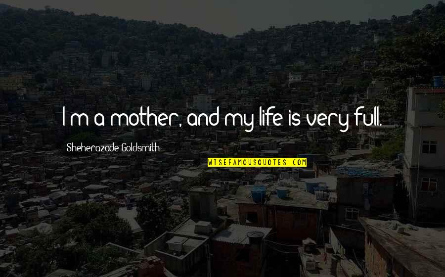 I'm A Mother Quotes By Sheherazade Goldsmith: I'm a mother, and my life is very