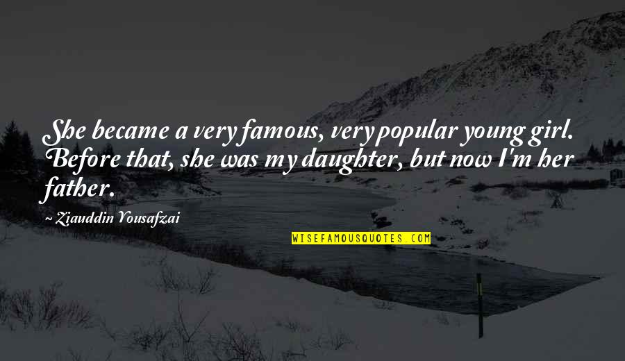 I'm A Mother Quotes By Ziauddin Yousafzai: She became a very famous, very popular young
