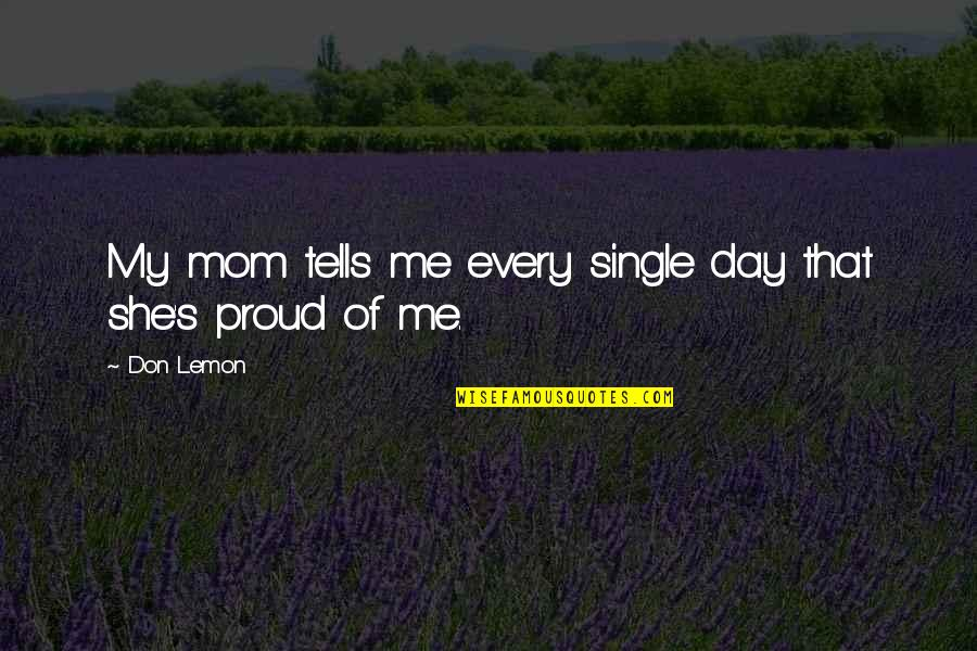 I'm A Proud Single Mom Quotes By Don Lemon: My mom tells me every single day that