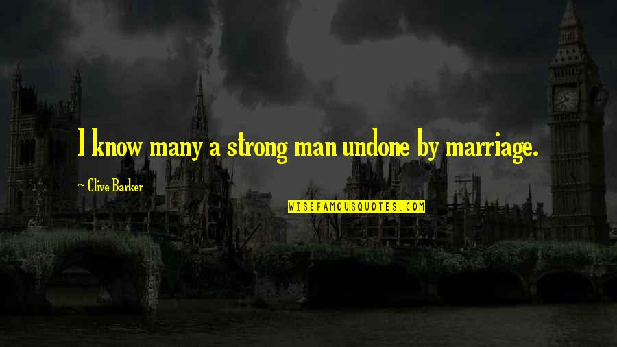 I'm A Strong Man Quotes By Clive Barker: I know many a strong man undone by