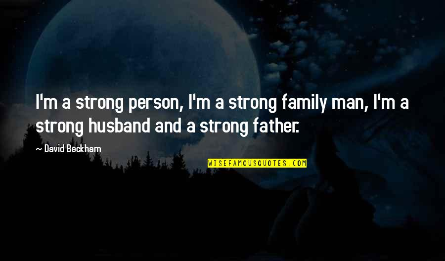 I'm A Strong Man Quotes By David Beckham: I'm a strong person, I'm a strong family