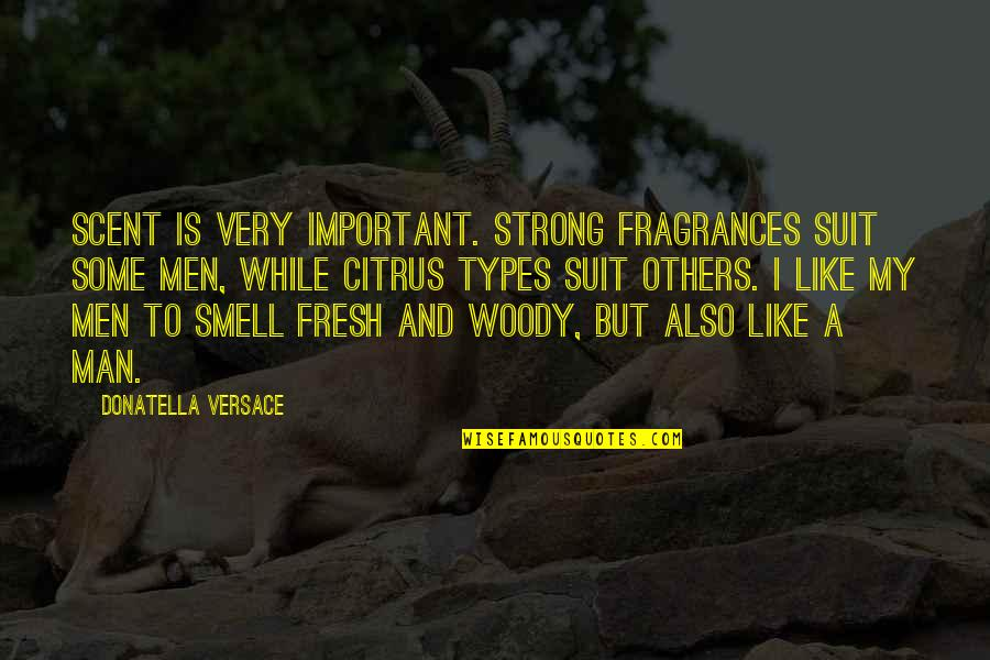 I'm A Strong Man Quotes By Donatella Versace: Scent is very important. Strong fragrances suit some