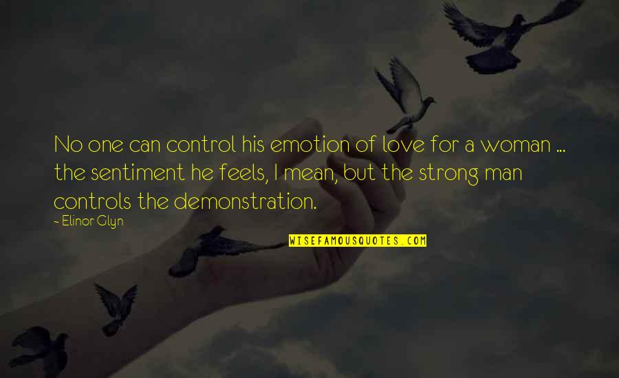 I'm A Strong Man Quotes By Elinor Glyn: No one can control his emotion of love