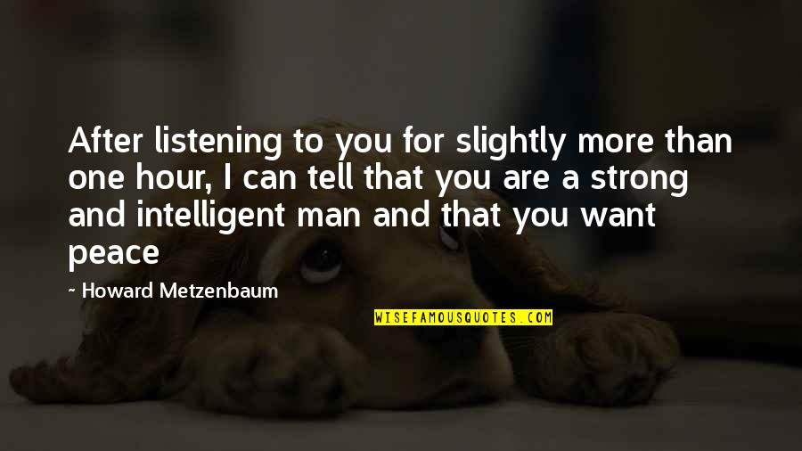 I'm A Strong Man Quotes By Howard Metzenbaum: After listening to you for slightly more than