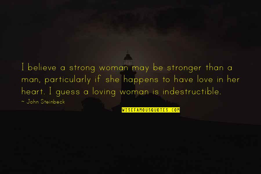 I'm A Strong Man Quotes By John Steinbeck: I believe a strong woman may be stronger