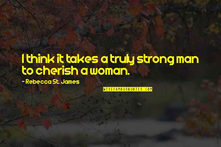 I'm A Strong Man Quotes By Rebecca St. James: I think it takes a truly strong man