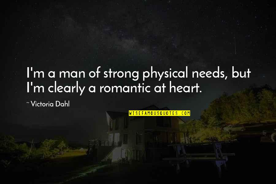 I'm A Strong Man Quotes By Victoria Dahl: I'm a man of strong physical needs, but
