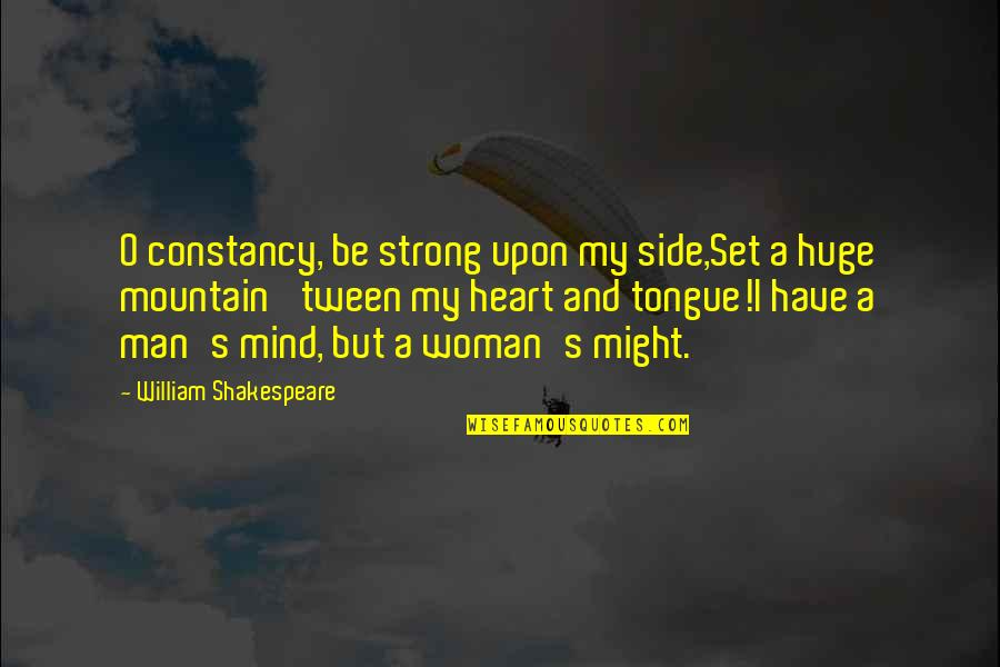I'm A Strong Man Quotes By William Shakespeare: O constancy, be strong upon my side,Set a