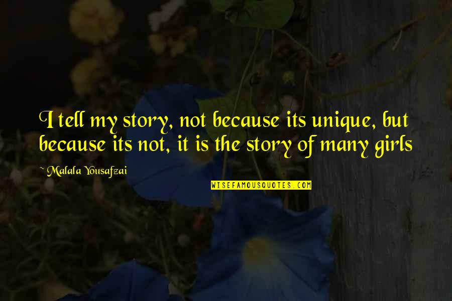 I'm A Unique Girl Quotes By Malala Yousafzai: I tell my story, not because its unique,