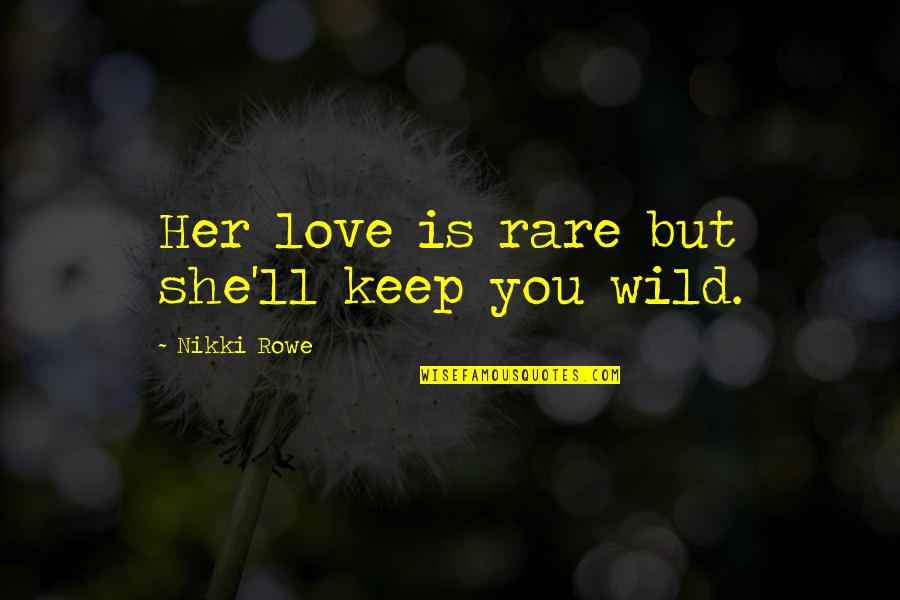I'm A Unique Girl Quotes By Nikki Rowe: Her love is rare but she'll keep you
