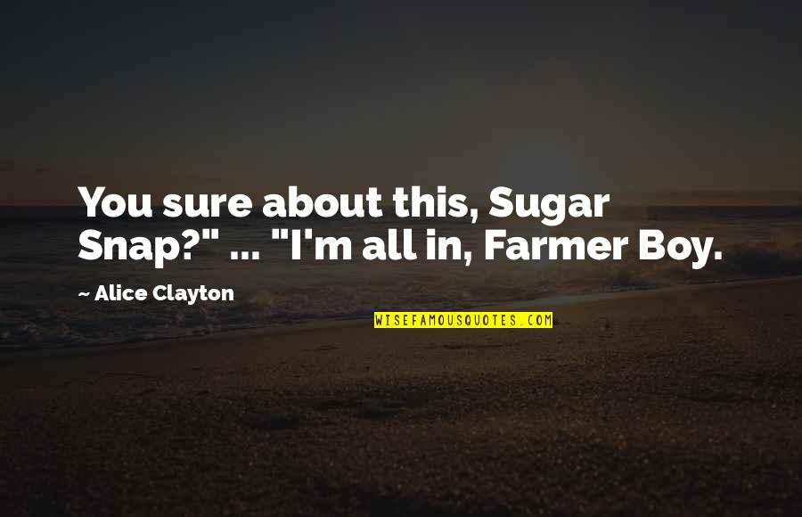 "I'm All About You Quotes By Alice Clayton: You sure about this, Sugar Snap?"" ... ""I'm"