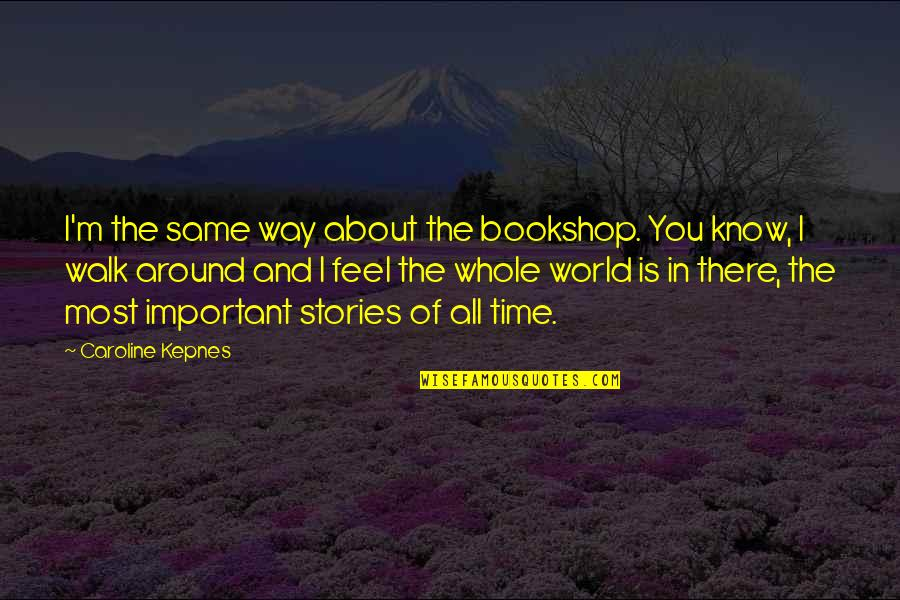 I'm All About You Quotes By Caroline Kepnes: I'm the same way about the bookshop. You
