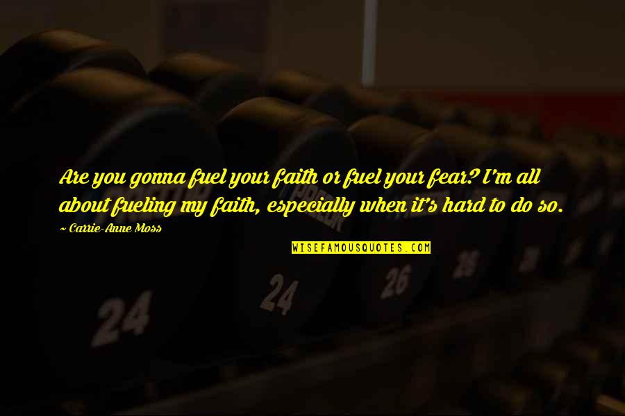 I'm All About You Quotes By Carrie-Anne Moss: Are you gonna fuel your faith or fuel