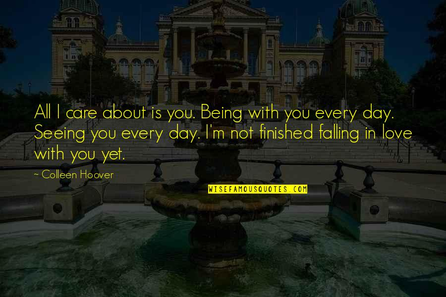 I'm All About You Quotes By Colleen Hoover: All I care about is you. Being with