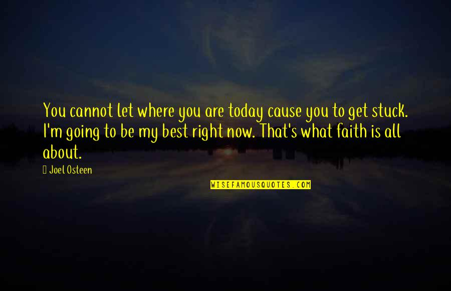 I'm All About You Quotes By Joel Osteen: You cannot let where you are today cause