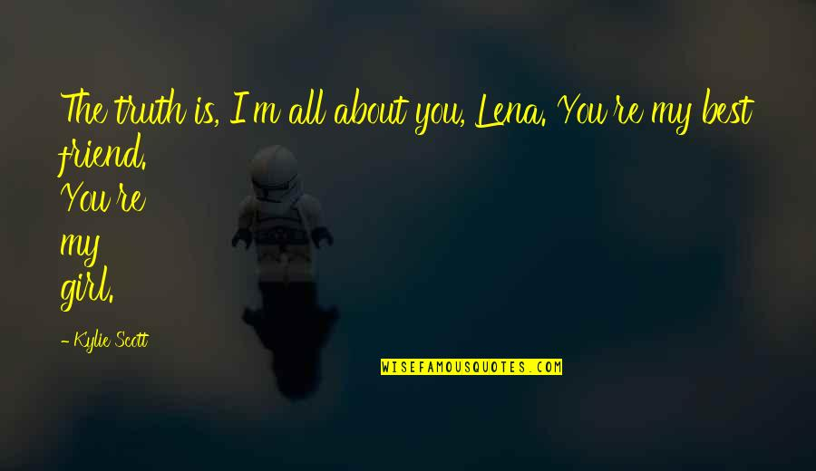 I'm All About You Quotes By Kylie Scott: The truth is, I'm all about you, Lena.