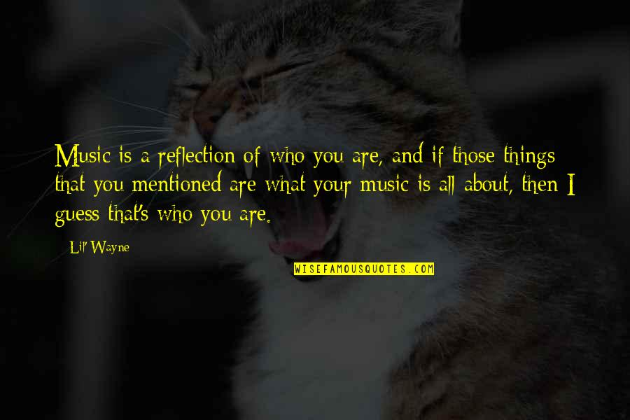 I'm All About You Quotes By Lil' Wayne: Music is a reflection of who you are,