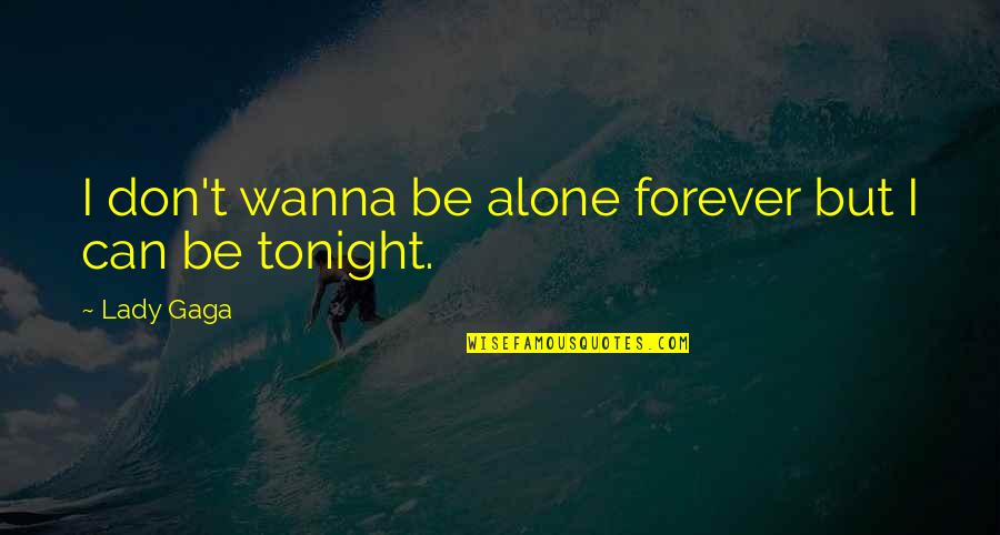 I'm Alone Tonight Quotes By Lady Gaga: I don't wanna be alone forever but I
