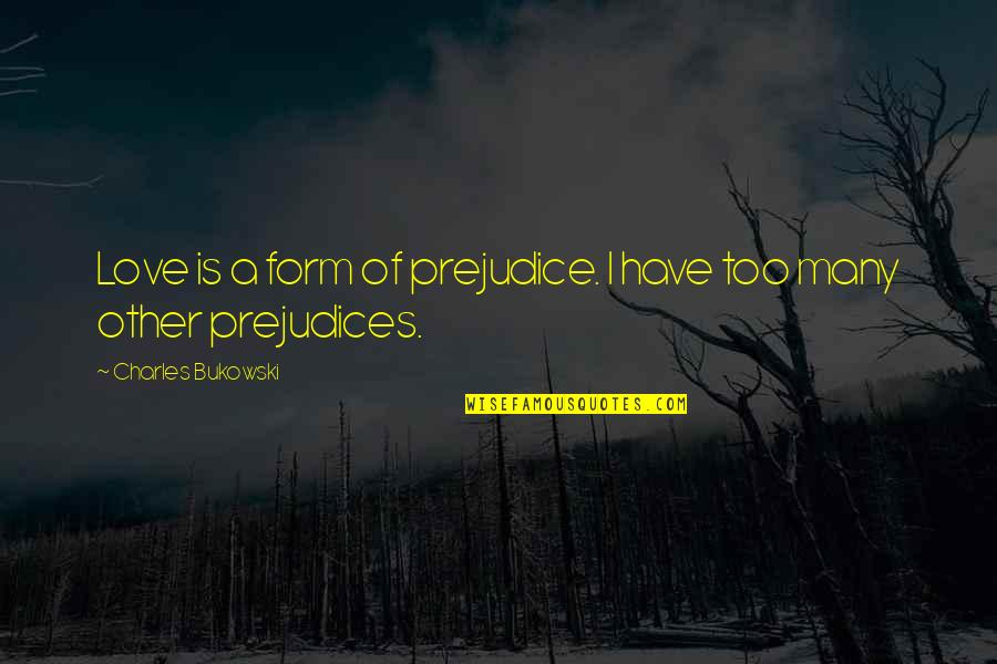 Im As Confused As Quotes By Charles Bukowski: Love is a form of prejudice. I have