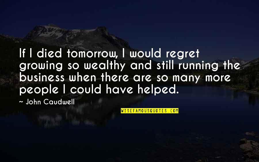 Im As Confused As Quotes By John Caudwell: If I died tomorrow, I would regret growing