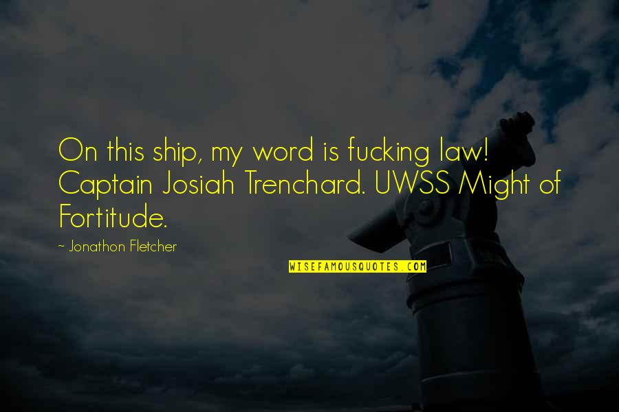 Im As Confused As Quotes By Jonathon Fletcher: On this ship, my word is fucking law!
