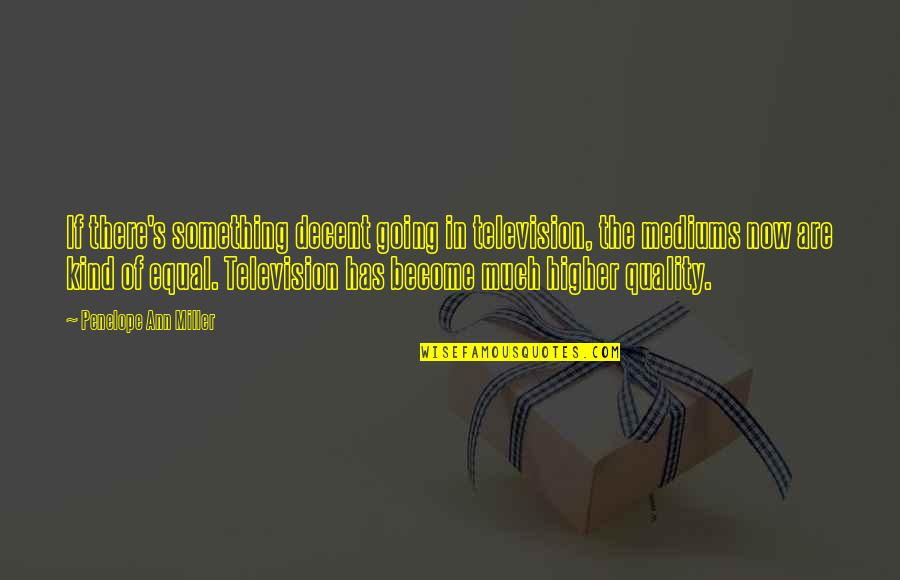 Im As Confused As Quotes By Penelope Ann Miller: If there's something decent going in television, the