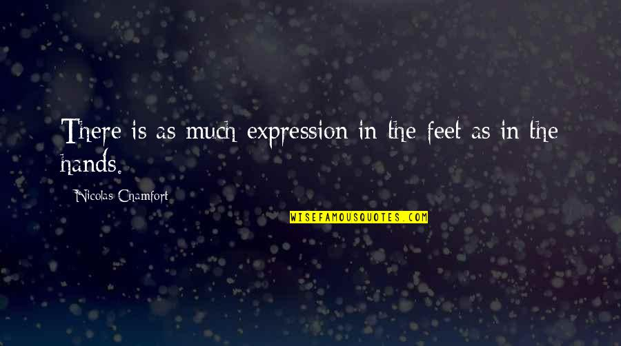 Im Blessed Quotes By Nicolas Chamfort: There is as much expression in the feet