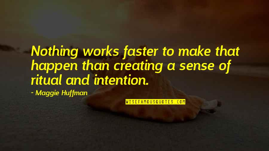 Im Confident Not Cocky Quotes By Maggie Huffman: Nothing works faster to make that happen than