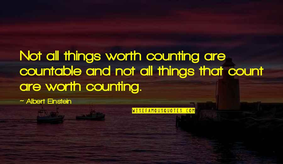 I'm Counting On You Quotes By Albert Einstein: Not all things worth counting are countable and