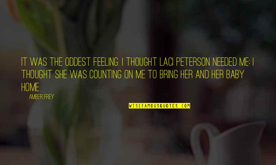 I'm Counting On You Quotes By Amber Frey: It was the oddest feeling. I thought Laci