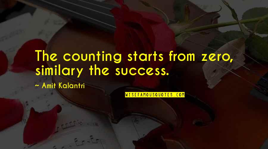 I'm Counting On You Quotes By Amit Kalantri: The counting starts from zero, similary the success.