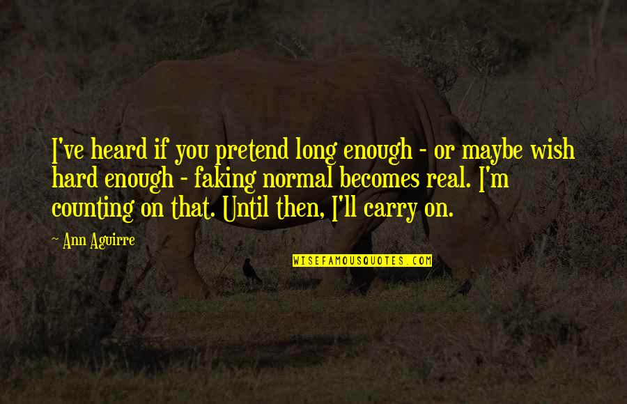 I'm Counting On You Quotes By Ann Aguirre: I've heard if you pretend long enough -