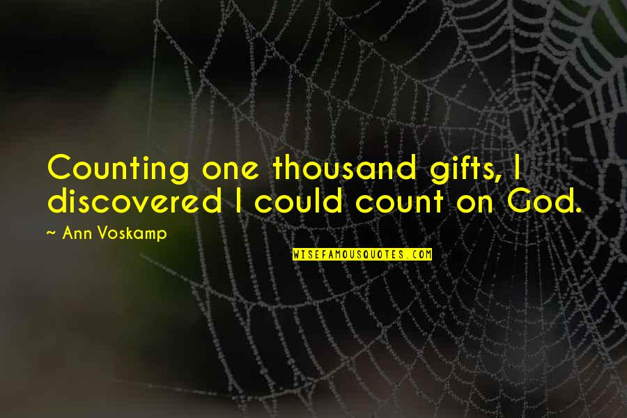 I'm Counting On You Quotes By Ann Voskamp: Counting one thousand gifts, I discovered I could
