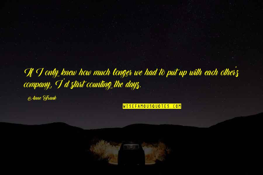 I'm Counting On You Quotes By Anne Frank: If I only knew how much longer we