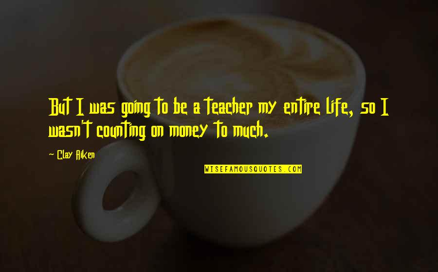 I'm Counting On You Quotes By Clay Aiken: But I was going to be a teacher