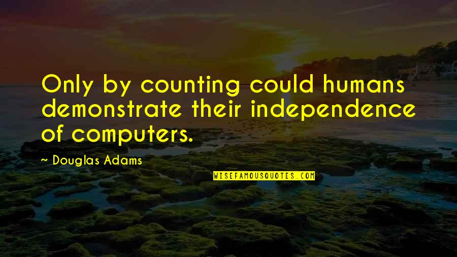 I'm Counting On You Quotes By Douglas Adams: Only by counting could humans demonstrate their independence