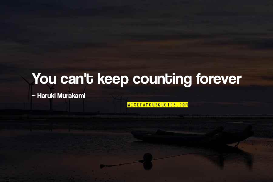 I'm Counting On You Quotes By Haruki Murakami: You can't keep counting forever