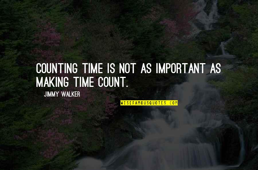 I'm Counting On You Quotes By Jimmy Walker: Counting time is not as important as making