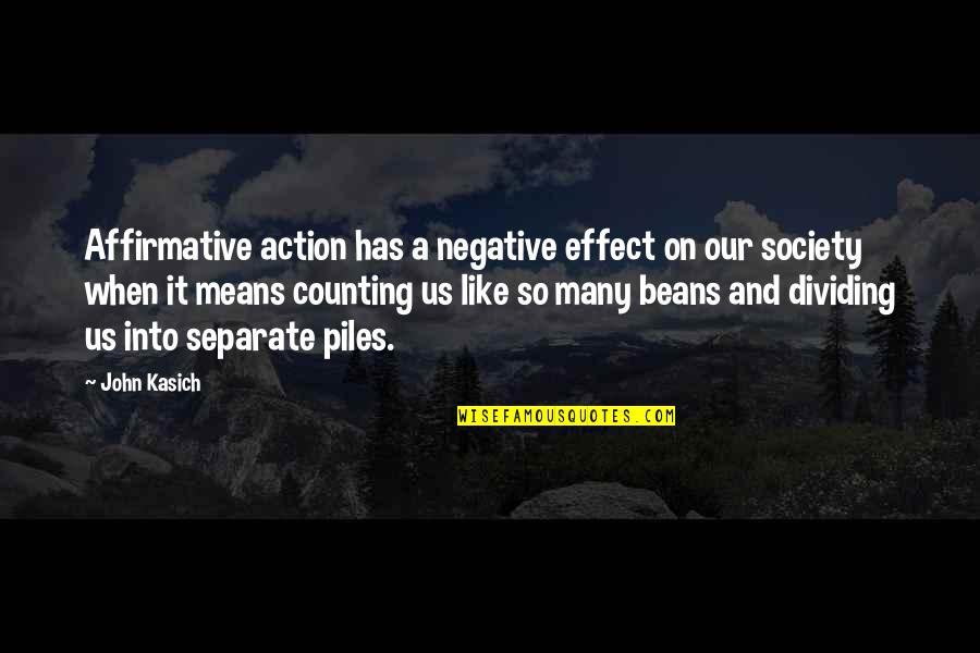 I'm Counting On You Quotes By John Kasich: Affirmative action has a negative effect on our
