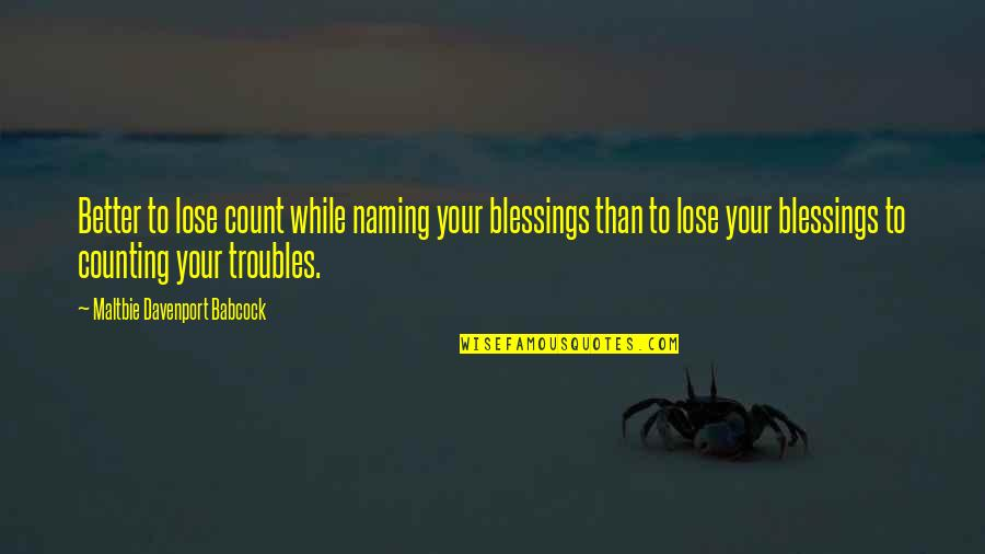 I'm Counting On You Quotes By Maltbie Davenport Babcock: Better to lose count while naming your blessings