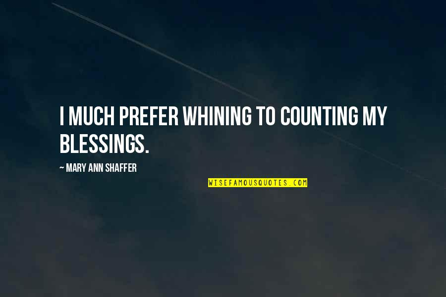 I'm Counting On You Quotes By Mary Ann Shaffer: I much prefer whining to counting my blessings.