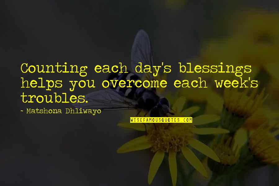 I'm Counting On You Quotes By Matshona Dhliwayo: Counting each day's blessings helps you overcome each