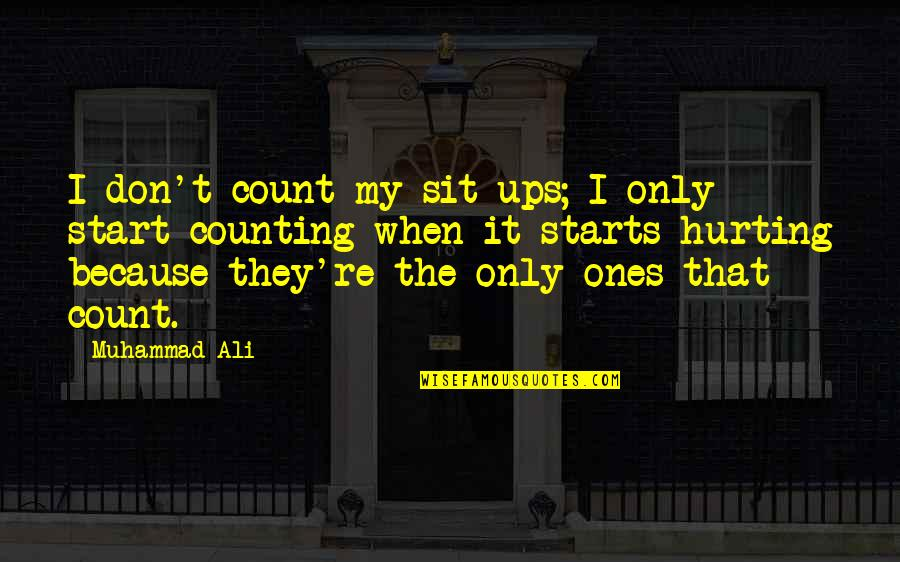 I'm Counting On You Quotes By Muhammad Ali: I don't count my sit-ups; I only start