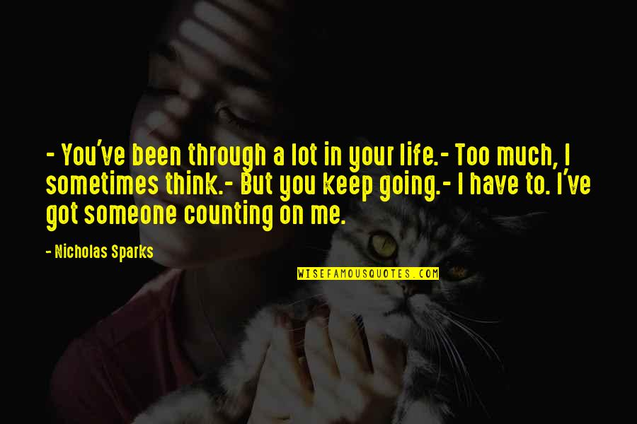 I'm Counting On You Quotes By Nicholas Sparks: - You've been through a lot in your