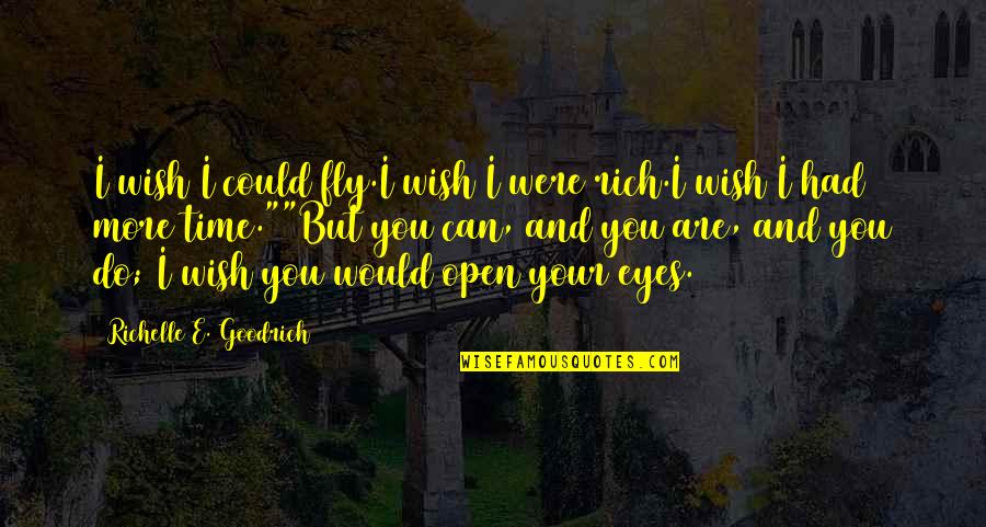 I'm Counting On You Quotes By Richelle E. Goodrich: I wish I could fly.I wish I were