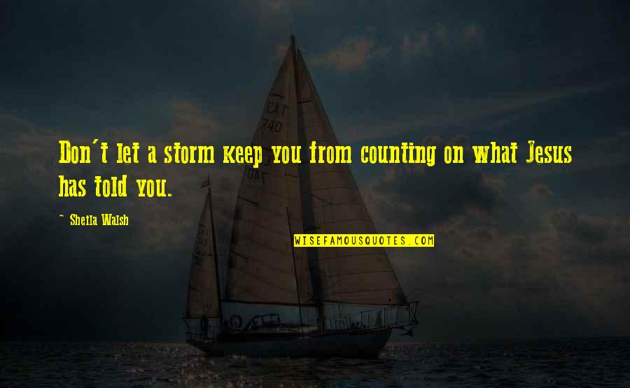 I'm Counting On You Quotes By Sheila Walsh: Don't let a storm keep you from counting
