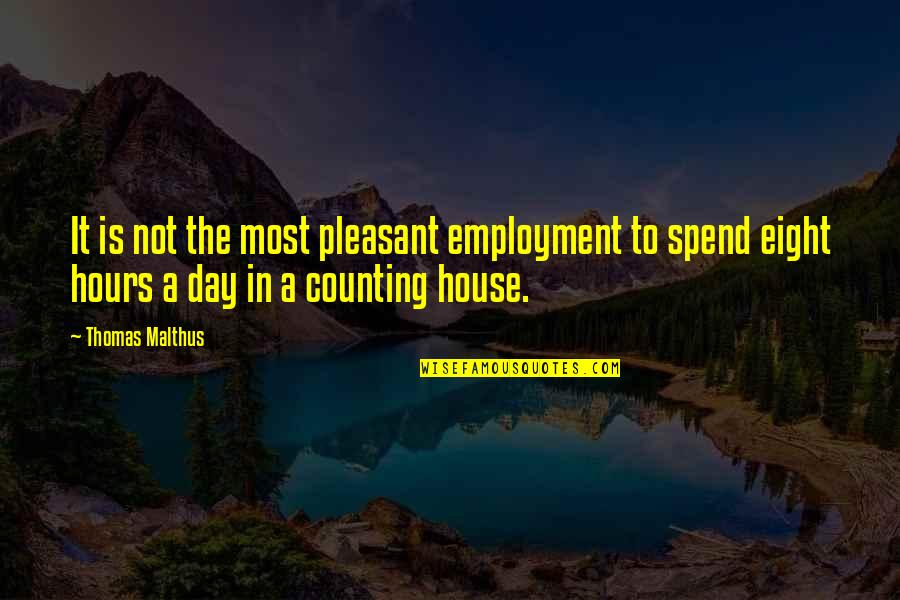 I'm Counting On You Quotes By Thomas Malthus: It is not the most pleasant employment to