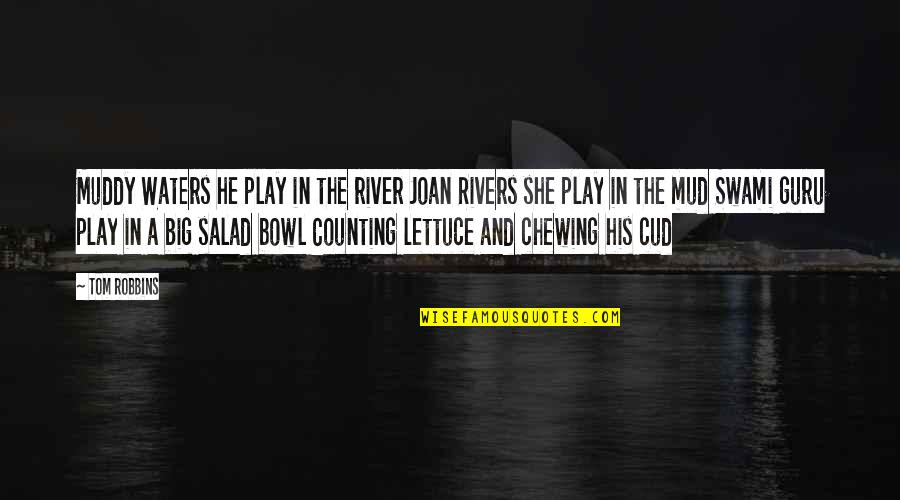 I'm Counting On You Quotes By Tom Robbins: Muddy Waters he play in the river Joan
